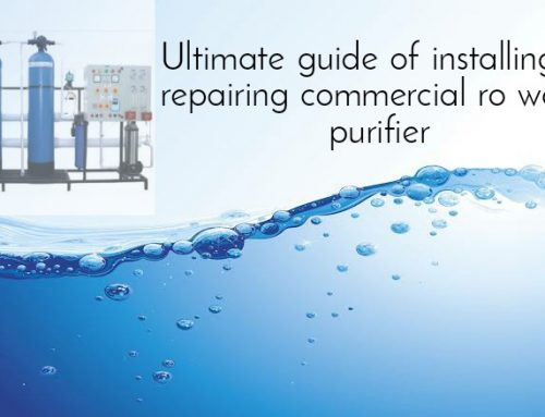 Ultimate guide of installing or repairing Commercial RO water purifier