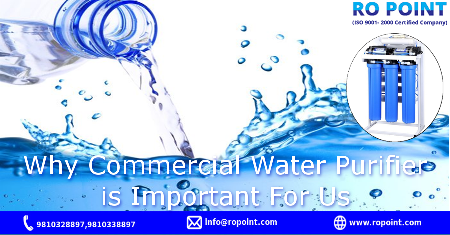 Why Commercial Water Purifier is Important For Us