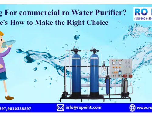Looking For Commercial RO Water Purifier? Here's How to Make theRight Choice